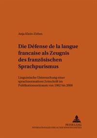 Die «défense de la Langue Française» ALS Zeugnis Des Franzoesischen Sprachpurismus: Linguistische Untersuchung Einer Sprachnormativen Zeitschrift Im P