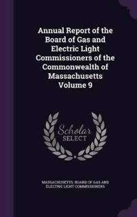 Annual Report of the Board of Gas and Electric Light Commissioners of the Commonwealth of Massachusetts Volume 9