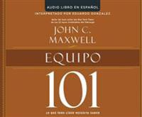 Equipo 101 (Teamwork 101): Lo Que Todo Lider Necesita Saber (What Every Leader Needs to Know)