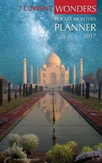 7 Current Wonders Pocket Monthly Planner 2017: 16 Month Calendar