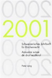 Schweizerisches Jahrbuch Fuer Kirchenrecht. Band 6 (2001)- Annuaire Suisse de Droit Ecclésial. Volume 6 (2001): Herausgegeben Im Auftrag Der Schweizer