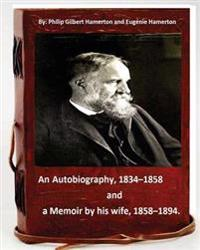 Philip Gilbert Hamerton; An Autobiography, 1834-1858, and a Memoir by His Wife, 1858-1894