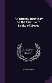 An Introductory Key to the First Four Books of Moses