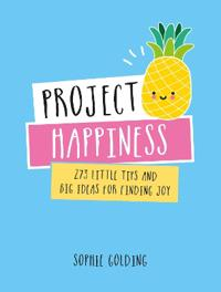Project happiness - 273 little tips and big ideas for finding joy