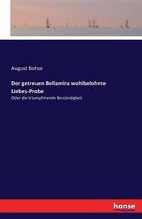 Der Getreuen Bellamira Wohlbelohnte Liebes-Probe