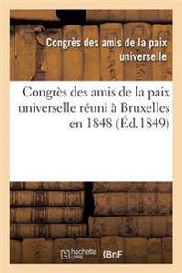Congres Des Amis de La Paix Universelle a Bruxelles En 1848: Seances Des 20, 21 Et 22 Septembre