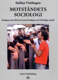 Motståndets sociologi : Kampen mot förtryck med fredliga och frihetliga med