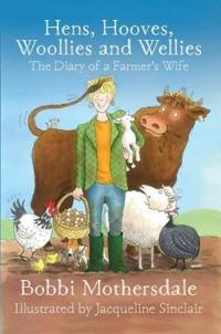 Hens, Hooves, Woollies and Wellies: The Diary of a Farmer's Wife