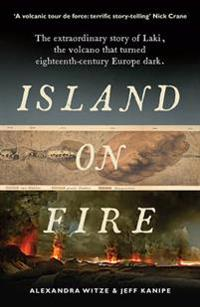 Island on fire - the extraordinary story of laki, the volcano that turned e