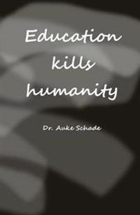 Education Kills Humanity