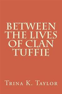 Between the Lives of Clan Tuffie