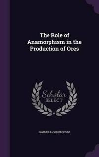 The Role of Anamorphism in the Production of Ores