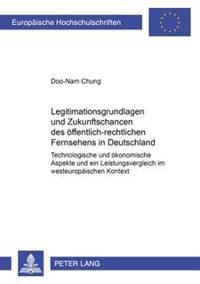 Legitimationsgrundlagen Und Zukunftschancen Des Oeffentlich-Rechtlichen Fernsehens