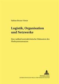 Logistik, Organisation Und Netzwerke: Eine Radikal Konstruktivistische Diskussion Des Fliesystemansatzes