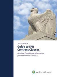 Guide to Far Contract Clauses: Detailed Compliance Information for Government Contracts, 2015 Edition