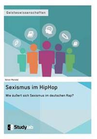 Sexismus Im Hip Hop. Wie Auert Sich Sexismus Im Deutschen Rap?