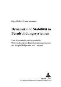 Dynamik Und Stabilitaet in Berufsbildungssystemen: Eine Theoretische Und Empirische Untersuchung Von Transformationsprozessen Am Beispiel Bulgariens U