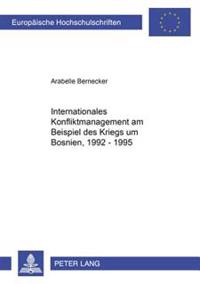 Internationales Konfliktmanagement Am Beispiel Des Krieges Um Bosnien, 1992-1995
