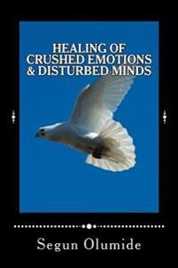 Healing of Crushed Emotions & Disturbed Minds: Emotional Healing
