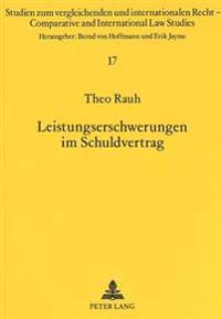 Leistungserschwerungen Im Schuldvertrag: Eine Rechtsvergleichende Untersuchung Des Englischen, Us-Amerikanischen, Franzoesischen Und Deutschen Rechts