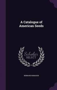 A Catalogue of American Seeds