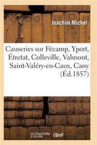 Causeries Sur Fecamp, Yport, Etretat, Colleville, Valmont, Saint-Valery-En-Caux, Cany