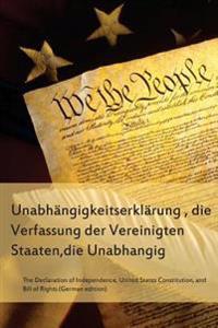 Die Unabhangigkeitserklarung, Die Verfassung Der Vereinigten Staaten, Unabhangig: The Declaration of Independence, the United States Constitution, the