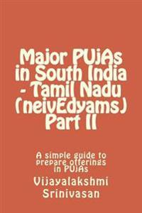 Major Pujas in South India - Tamil Nadu (Neivedyams) Part II: A Simple Guide to Prepare Offerings in Pujas