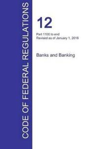Cfr 12, Part 1100 to End, Banks and Banking, January 01, 2016 (Volume 10 of 10)