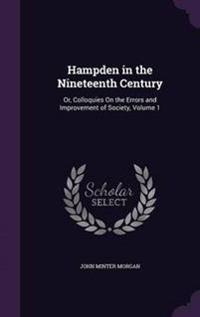 Hampden in the Nineteenth Century; Or, Colloquies on the Errors and Improvement of Society Volume 1
