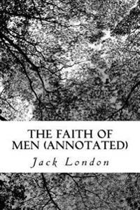 The Faith of Men (Annotated)