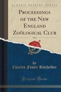 Proceedings of the New England Zooelogical Club, Vol. 8 (Classic Reprint)