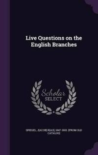 Live Questions on the English Branches
