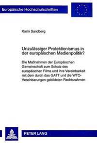 Unzulaessiger Protektionismus in Der Europaeischen Medienpolitik?: Die Massnahmen Der Europaeischen Gemeinschaft Zum Schutz Des Europaeischen Films Un