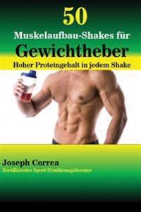 50 Muskelaufbau-Shakes F�r Gewichtheber