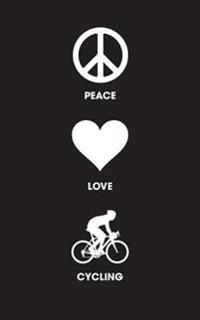 Peace Love Cycling: 120 Page, 5x8, Lined Journal Notebook for Cyclists