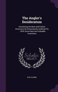 The Angler's Desideratum