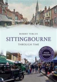 Sittingbourne Through Time Revised Edition