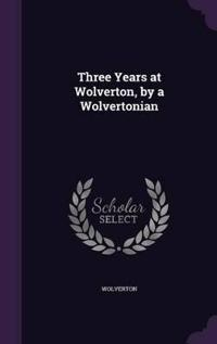 Three Years at Wolverton, by a Wolvertonian