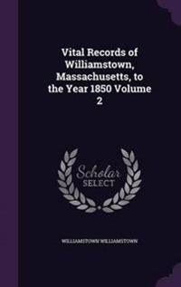 Vital Records of Williamstown, Massachusetts, to the Year 1850 Volume 2