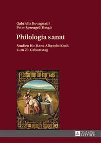 Philologia Sanat: Studien Fuer Hans-Albrecht Koch Zum 70. Geburtstag