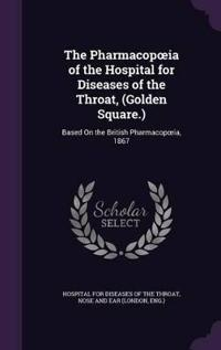 The Pharmacop Ia of the Hospital for Diseases of the Throat, (Golden Square.)