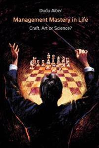 Management Mastery in Life: Craft, Art or Science?