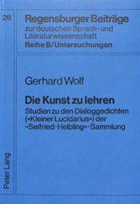 Die Kunst Zu Lehren: Studien Zu Den Dialoggedichten ('Kleiner Lucidarius') Der 'Seifried Helbling'-Sammlung