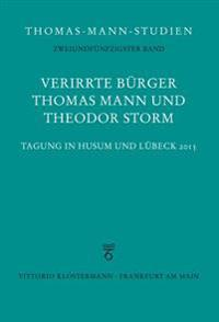 Verirrte Burger: Thomas Mann Und Theodor Storm: Tagung in Husum Und Lubeck 2015
