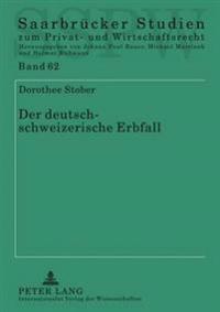 Der Deutsch-Schweizerische Erbfall: Eine Rechtsvergleichende Und International-Privatrechtliche Analyse