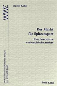 Der Markt Fuer Spitzensport: Eine Theoretische Und Empirische Analyse
