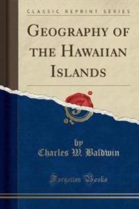Geography of the Hawaiian Islands (Classic Reprint)