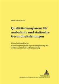 Qualitatstransparenz Fur Ambulante Und Stationare Gesundheitsleistungen: Wirtschaftspolitische Handlungsempfehlungen Zur Erganzung Der Wettbewerbliche