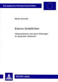 Externe Strafpflichten: Voelkerstrafrecht Und Seine Wirkungen Im Deutschen Strafrecht